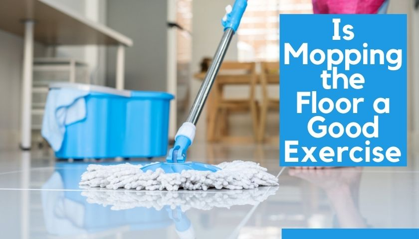Is Mopping the Floor a Good Exercise