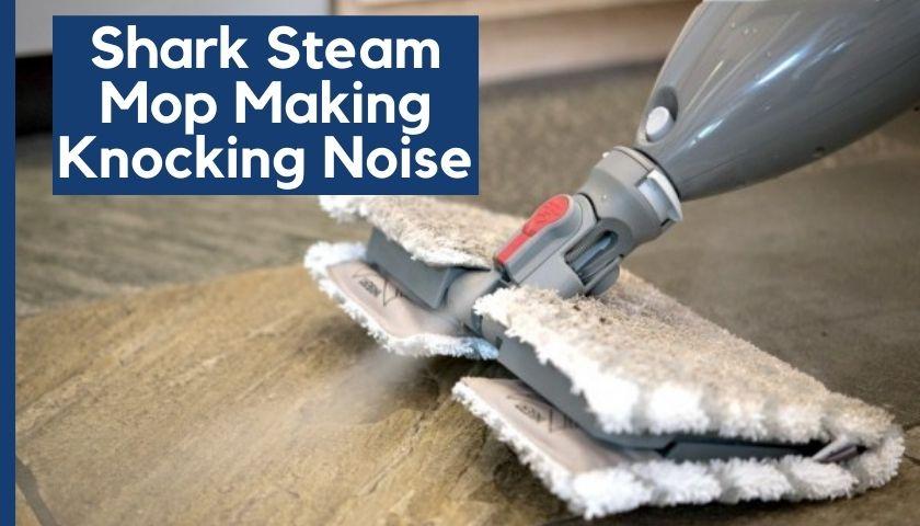 Shark Steam Mop Making Knocking Noise