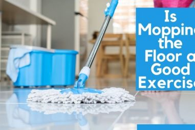 Is Mopping the Floor a Good Exercise | You Should Read This