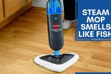 Steam Mop Smells Like Fish | What To Do & How to Fix It